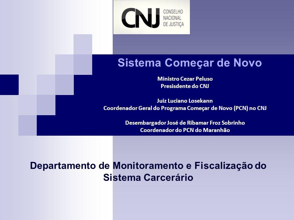 Sistema Começar de Novo Departamento de Monitoramento e Fiscalização do Sistema Carcerário Ministro Cezar Peluso Presisdente do CNJ Juiz Luciano Losek