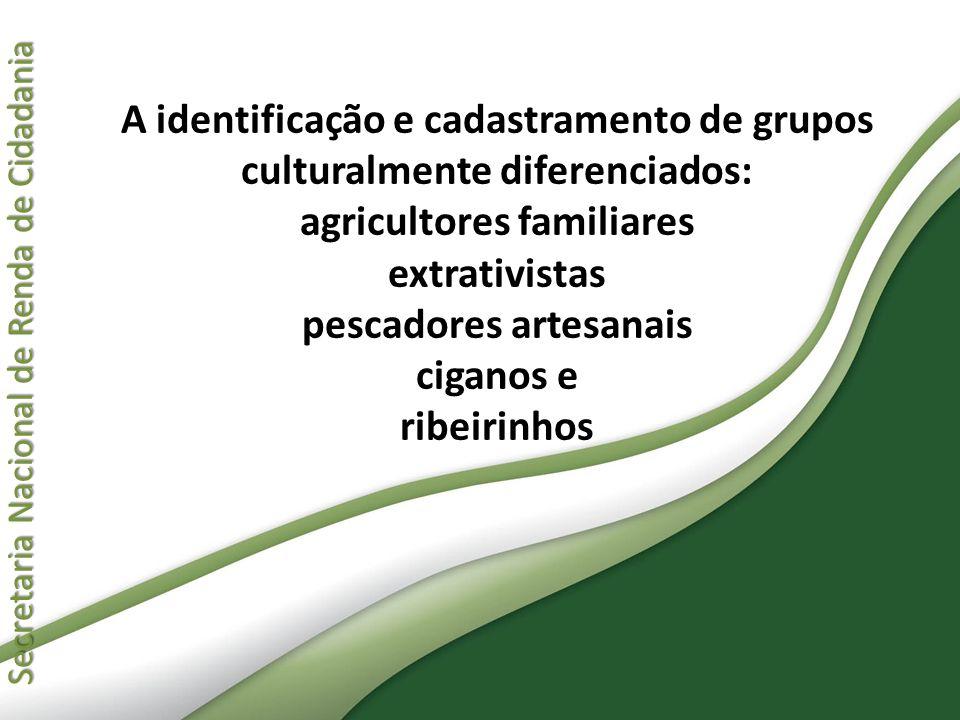 Secretaria Nacional de Renda de Cidadania Secretaria Nacional de Renda de Cidadania A identificação e cadastramento de grupos culturalmente diferencia