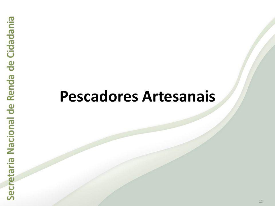 Secretaria Nacional de Renda de Cidadania Secretaria Nacional de Renda de Cidadania 19 Pescadores Artesanais