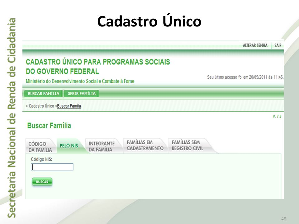 Secretaria Nacional de Renda de Cidadania Secretaria Nacional de Renda de Cidadania 48 Cadastro Único