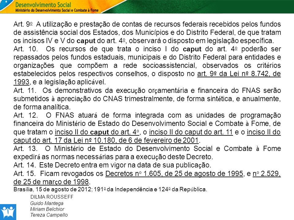 Art. 9 o A utilização e prestação de contas de recursos federais recebidos pelos fundos de assistência social dos Estados, dos Municípios e do Distrit