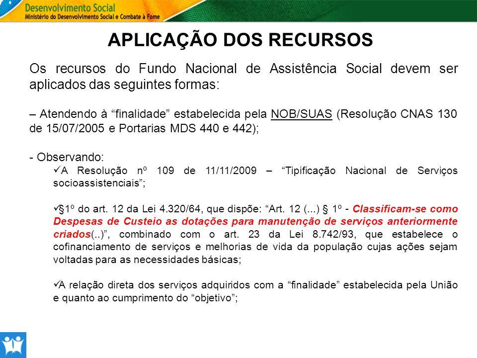APLICAÇÃO DOS RECURSOS Os recursos do Fundo Nacional de Assistência Social devem ser aplicados das seguintes formas: – Atendendo à finalidade estabele