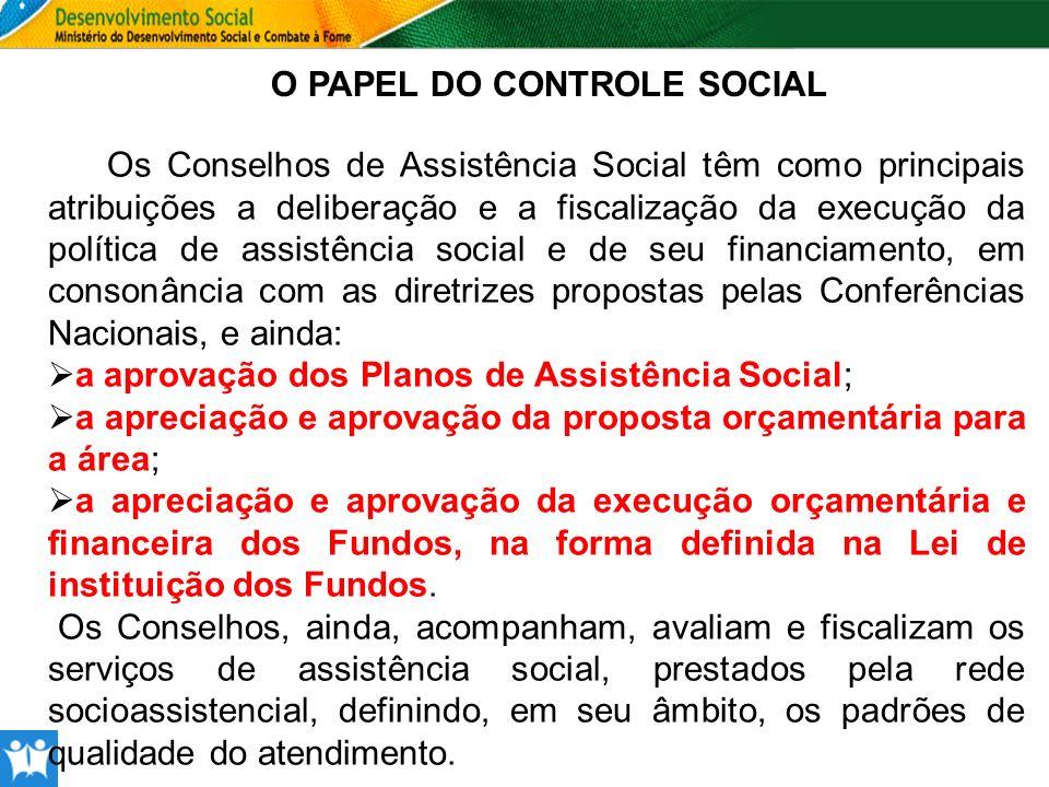 O PAPEL DO CONTROLE SOCIAL Os Conselhos de Assistência Social têm como principais atribuições a deliberação e a fiscalização da execução da política d