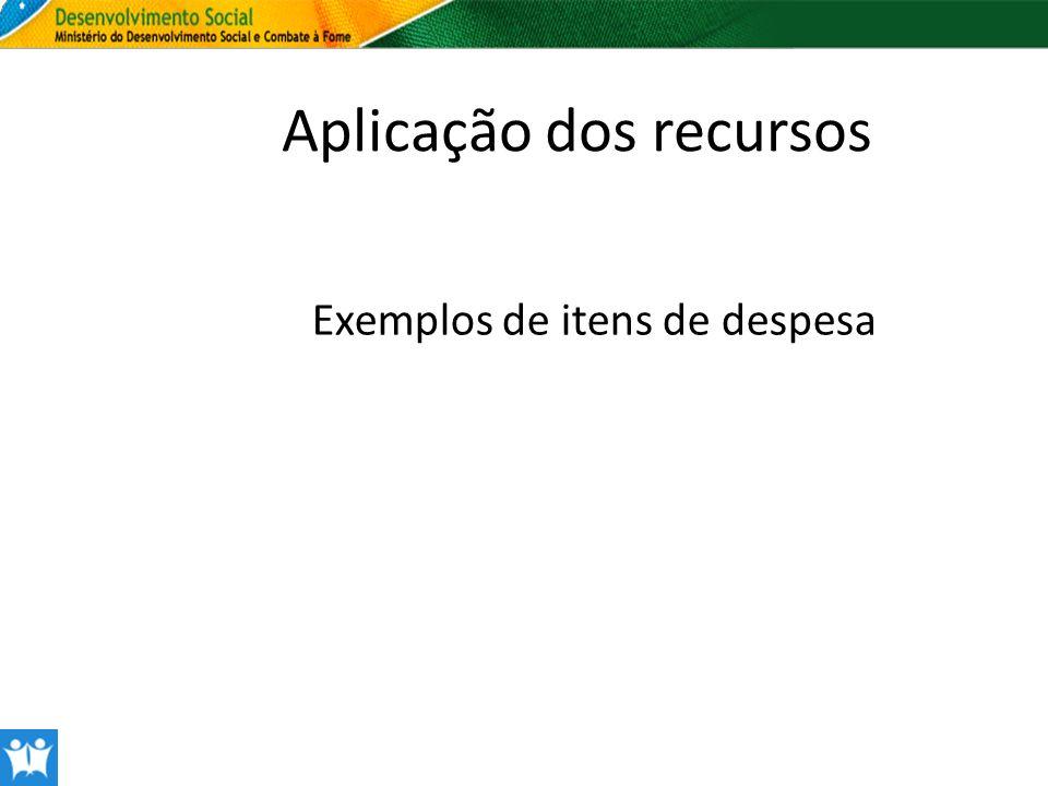 Exemplos de itens de despesa Aplicação dos recursos