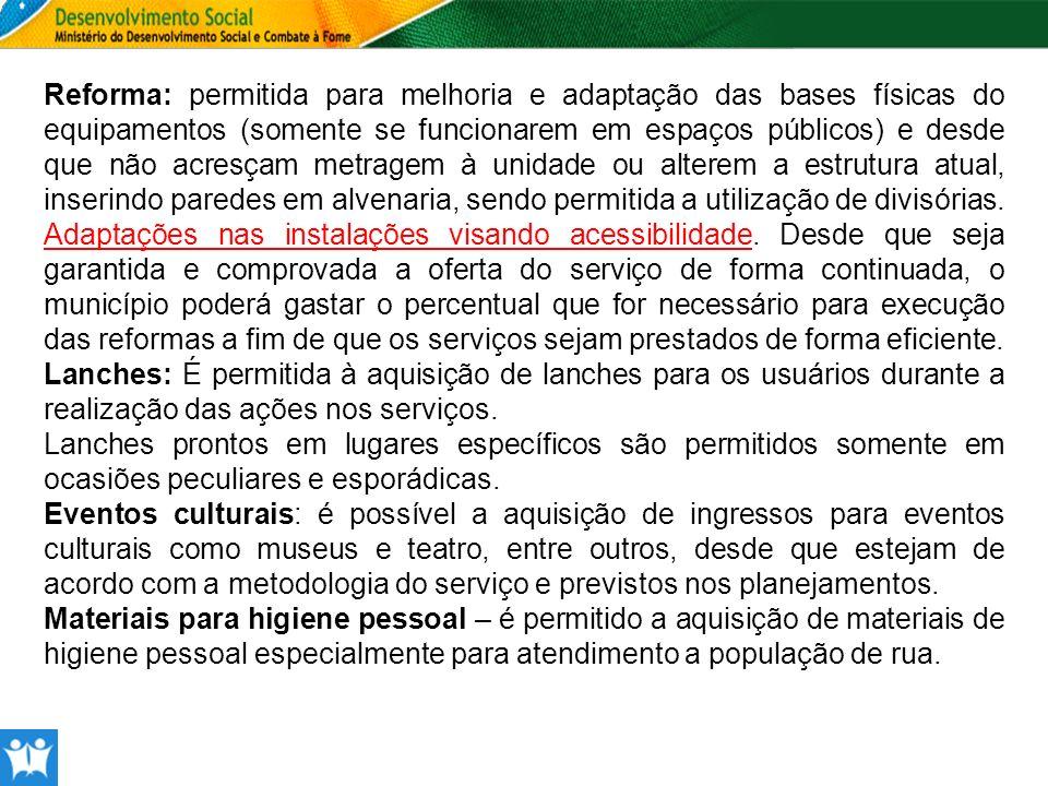 Reforma: permitida para melhoria e adaptação das bases físicas do equipamentos (somente se funcionarem em espaços públicos) e desde que não acresçam m