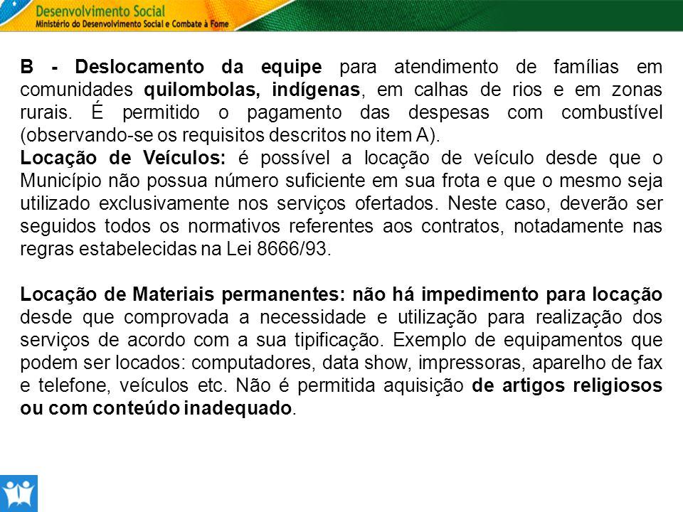 B - Deslocamento da equipe para atendimento de famílias em comunidades quilombolas, indígenas, em calhas de rios e em zonas rurais. É permitido o paga
