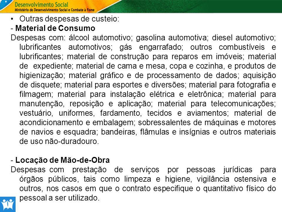 Outras despesas de custeio: - Material de Consumo Despesas com: álcool automotivo; gasolina automotiva; diesel automotivo; lubrificantes automotivos;