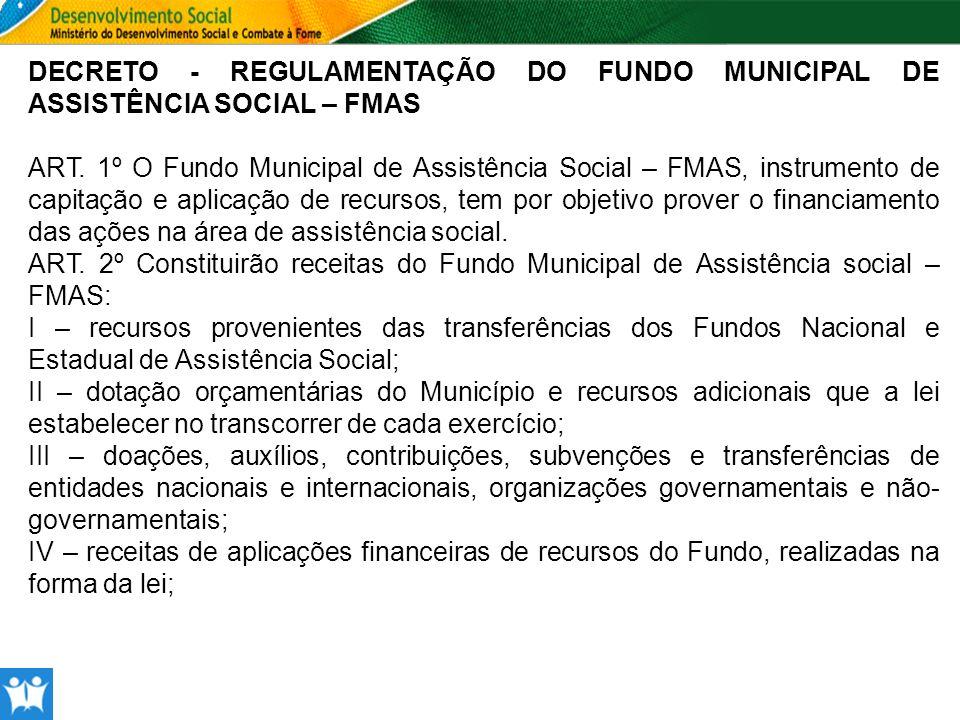 DECRETO - REGULAMENTAÇÃO DO FUNDO MUNICIPAL DE ASSISTÊNCIA SOCIAL – FMAS ART. 1º O Fundo Municipal de Assistência Social – FMAS, instrumento de capita