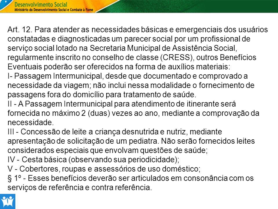 Art. 12. Para atender as necessidades básicas e emergenciais dos usuários constatadas e diagnosticadas um parecer social por um profissional de serviç