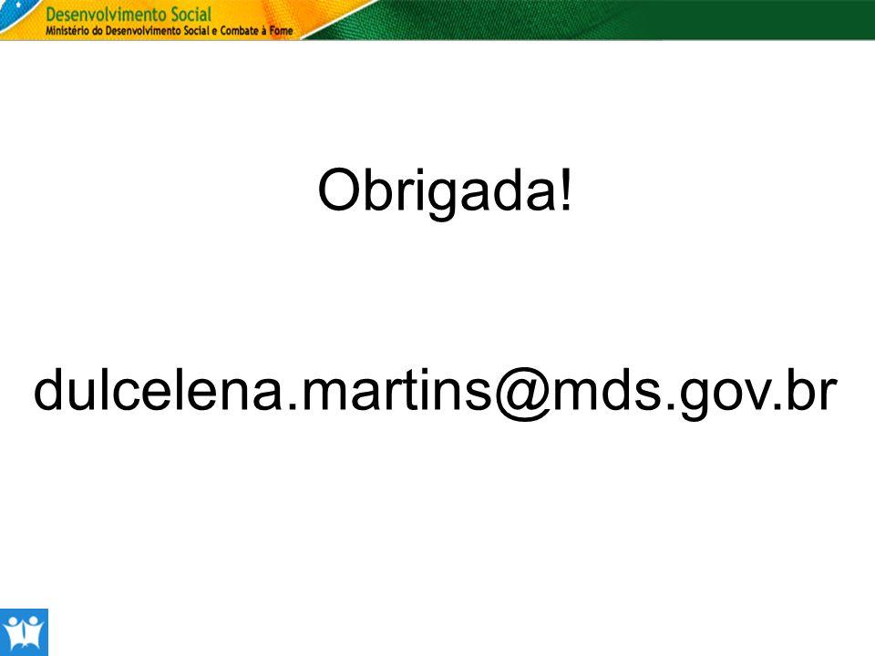 dulcelena.martins@mds.gov.br Obrigada!