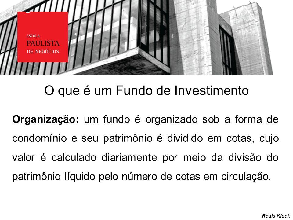O que é um Fundo de Investimento Regis Klock Organização: um fundo é organizado sob a forma de condomínio e seu patrimônio é dividido em cotas, cujo v