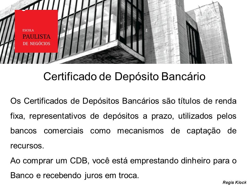 Certificado de Depósito Bancário Regis Klock Os Certificados de Depósitos Bancários são títulos de renda fixa, representativos de depósitos a prazo, u