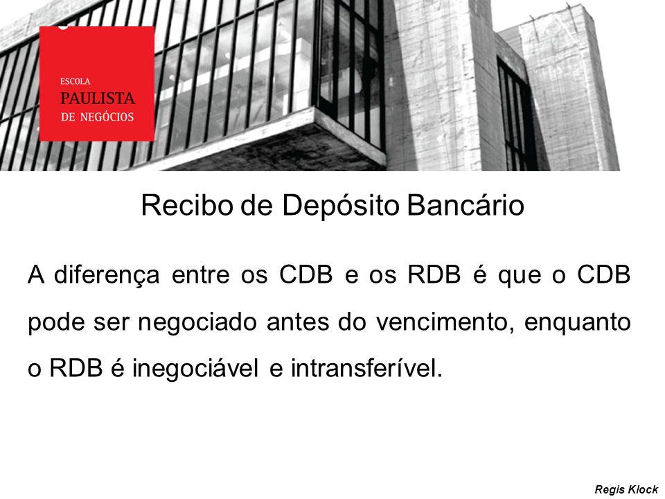 Recibo de Depósito Bancário Regis Klock A diferença entre os CDB e os RDB é que o CDB pode ser negociado antes do vencimento, enquanto o RDB é inegoci