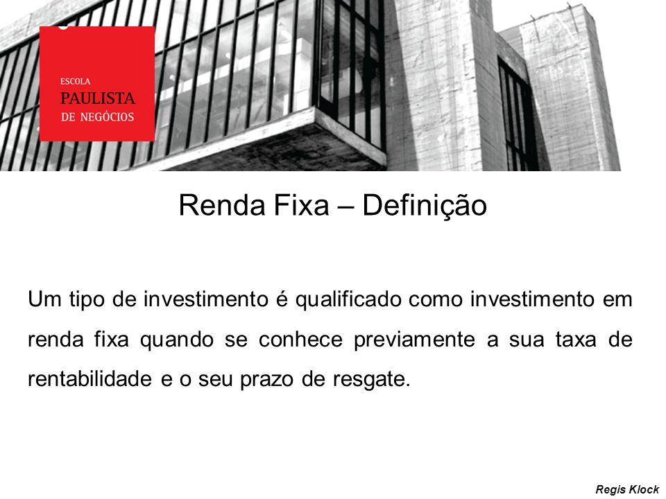 Renda Fixa – Definição Regis Klock Um tipo de investimento é qualificado como investimento em renda fixa quando se conhece previamente a sua taxa de r