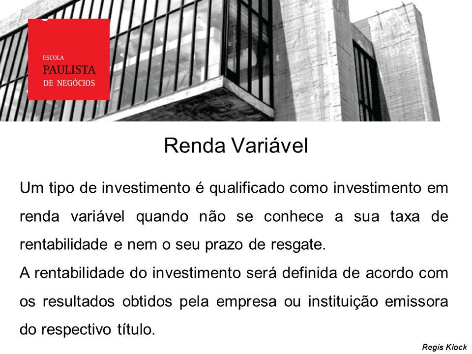 Renda Variável Regis Klock Um tipo de investimento é qualificado como investimento em renda variável quando não se conhece a sua taxa de rentabilidade