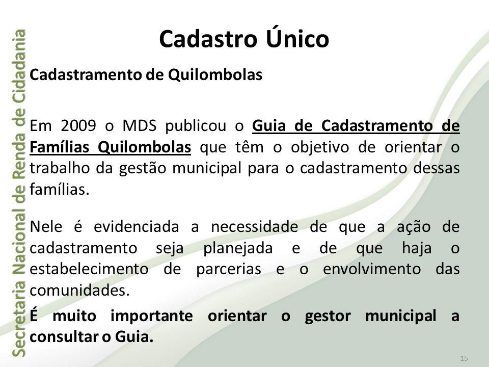 Secretaria Nacional de Renda de Cidadania Secretaria Nacional de Renda de Cidadania 15 Cadastro Único Cadastramento de Quilombolas Em 2009 o MDS publi
