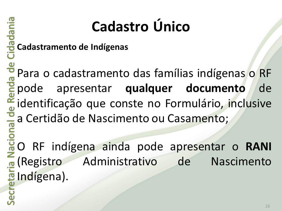 Secretaria Nacional de Renda de Cidadania Secretaria Nacional de Renda de Cidadania 26 Cadastramento de Indígenas Para o cadastramento das famílias in