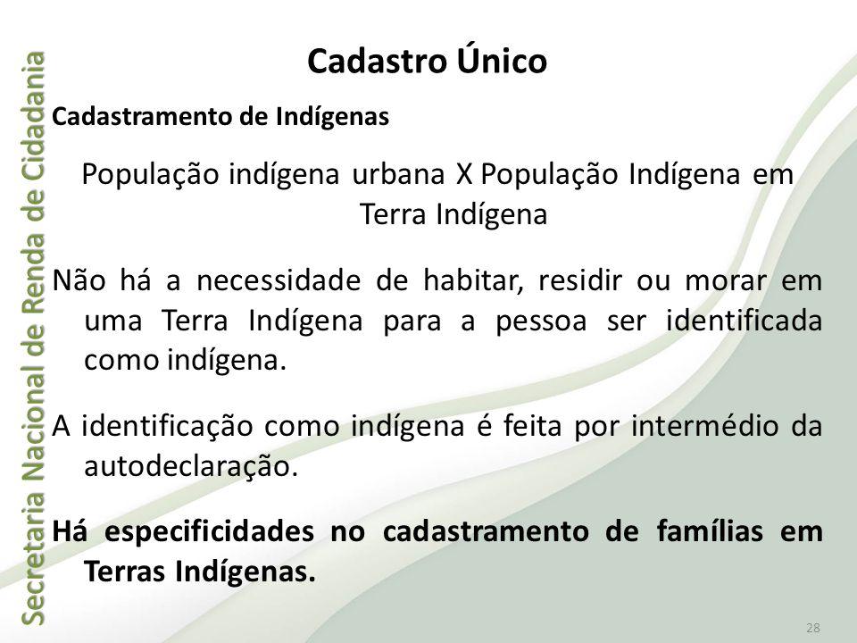 Secretaria Nacional de Renda de Cidadania Secretaria Nacional de Renda de Cidadania 28 Cadastro Único Cadastramento de Indígenas População indígena ur