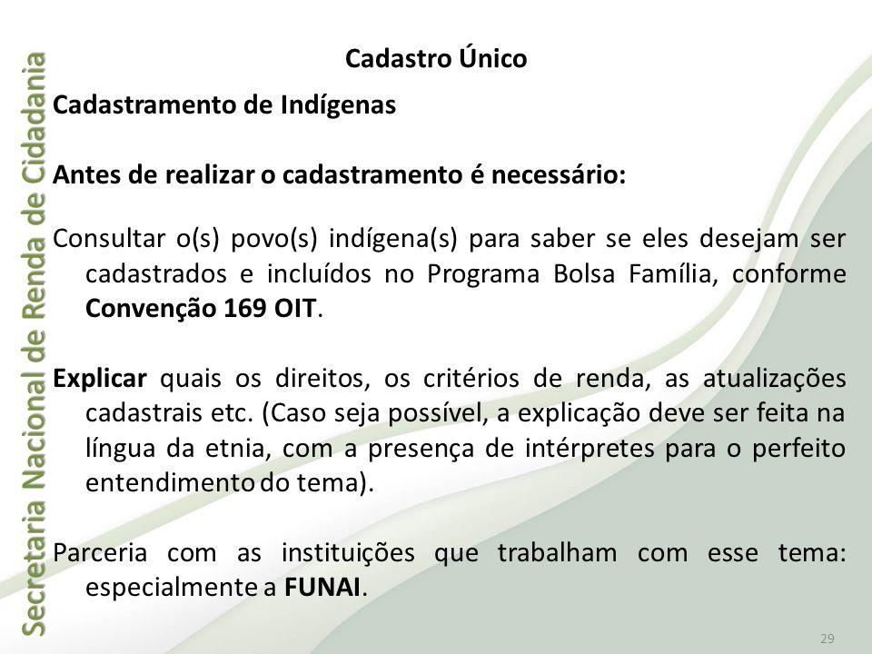 Secretaria Nacional de Renda de Cidadania Secretaria Nacional de Renda de Cidadania 29 Cadastro Único Cadastramento de Indígenas Antes de realizar o c