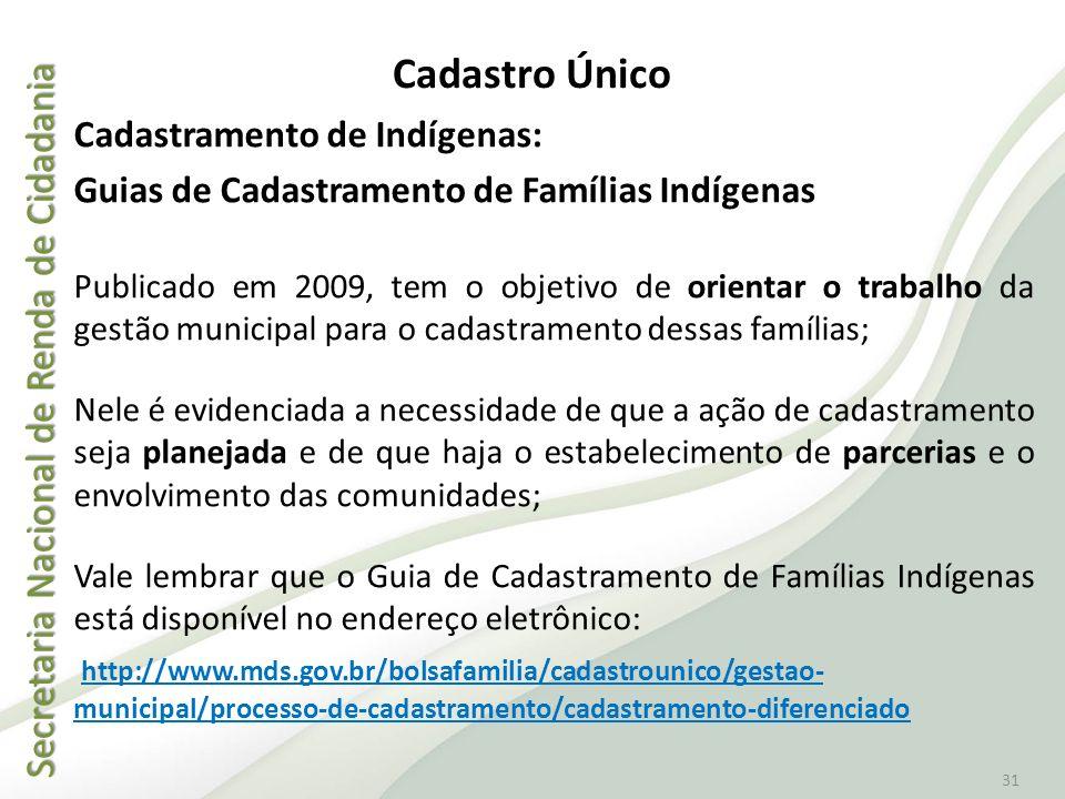Secretaria Nacional de Renda de Cidadania Secretaria Nacional de Renda de Cidadania 31 Cadastro Único Cadastramento de Indígenas: Guias de Cadastramen