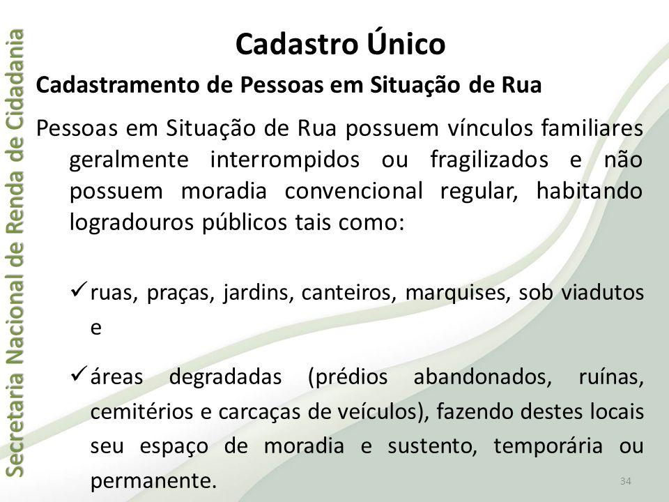 Secretaria Nacional de Renda de Cidadania Secretaria Nacional de Renda de Cidadania 34 Cadastro Único Cadastramento de Pessoas em Situação de Rua Pess