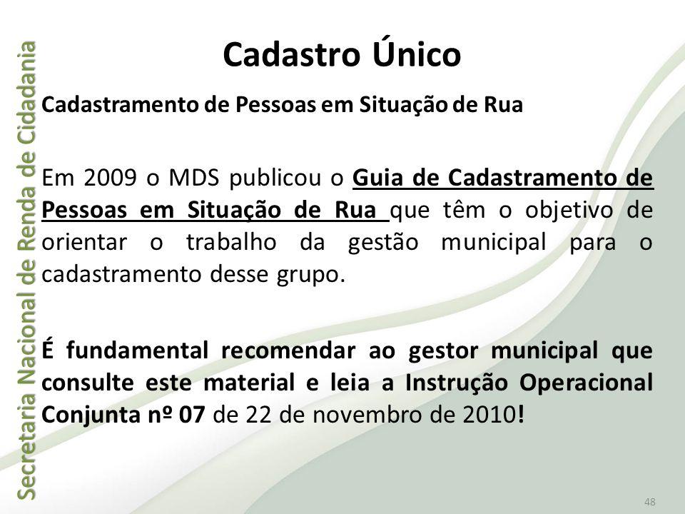 Secretaria Nacional de Renda de Cidadania Secretaria Nacional de Renda de Cidadania 48 Cadastro Único Cadastramento de Pessoas em Situação de Rua Em 2