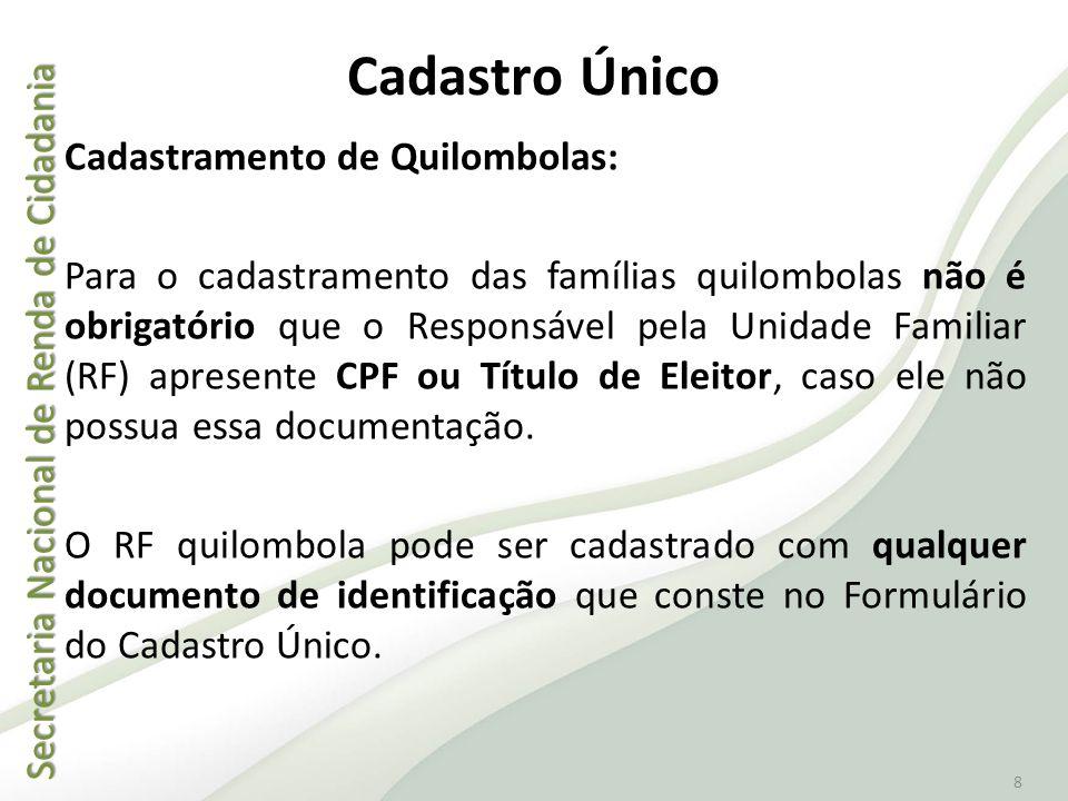 Secretaria Nacional de Renda de Cidadania Secretaria Nacional de Renda de Cidadania 8 Cadastro Único Cadastramento de Quilombolas: Para o cadastrament