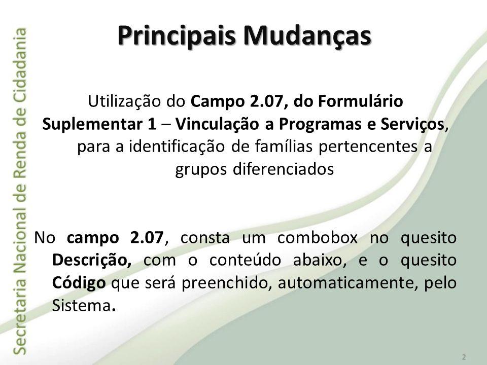Principais Mudanças Utilização do Campo 2.07, do Formulário Suplementar 1 – Vinculação a Programas e Serviços, para a identificação de famílias perten