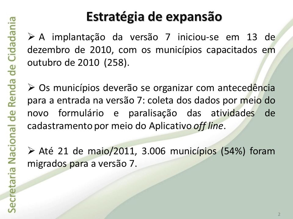 A implantação da versão 7 iniciou-se em 13 de dezembro de 2010, com os municípios capacitados em outubro de 2010 (258). Os municípios deverão se organ
