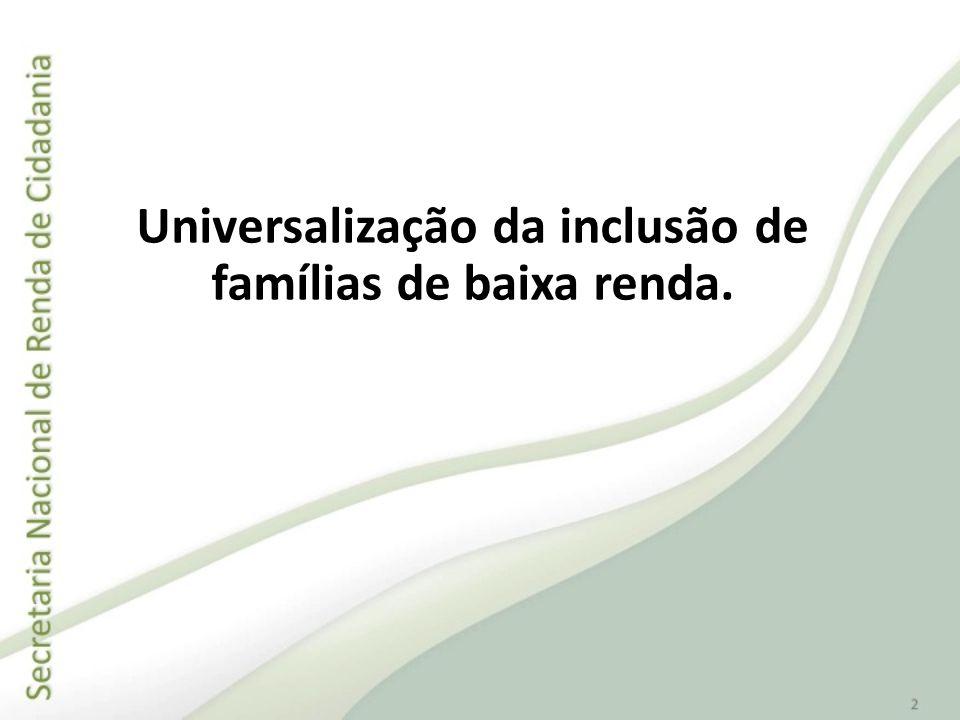 Universalização da inclusão de famílias de baixa renda.