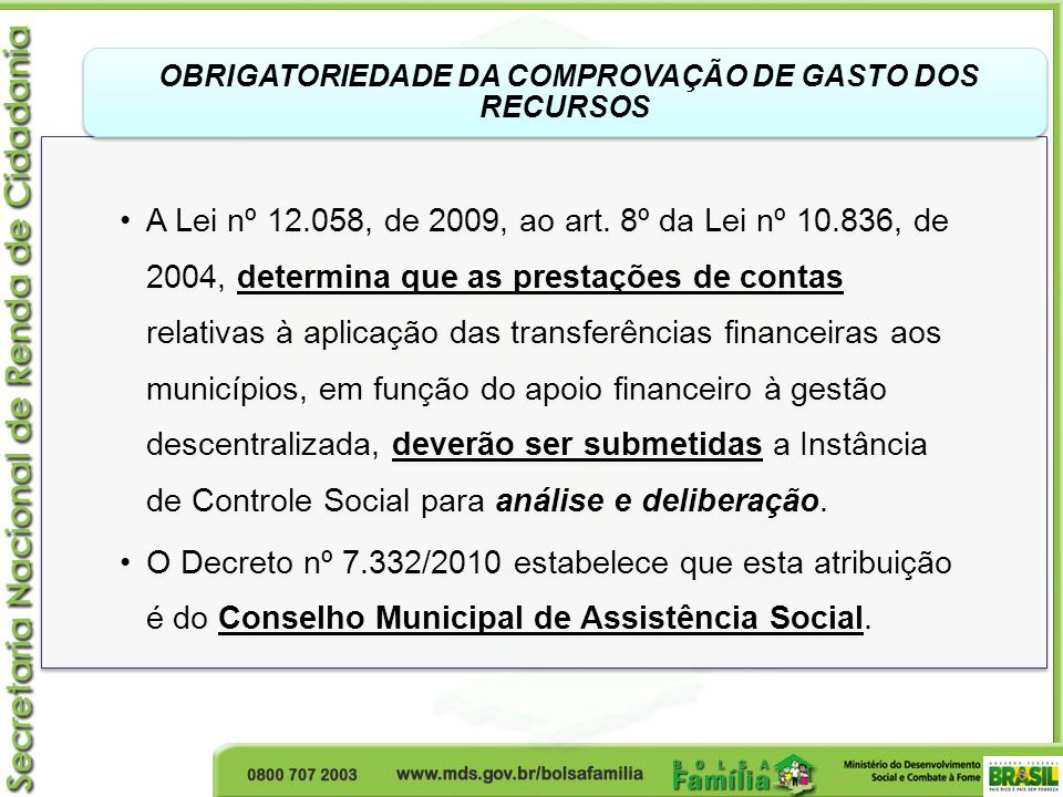 A Lei nº 12.058, de 2009, ao art. 8º da Lei nº 10.836, de 2004, determina que as prestações de contas relativas à aplicação das transferências finance