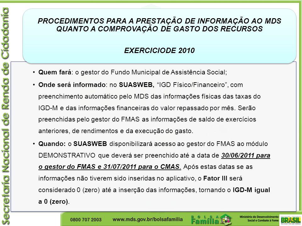 Quem fará: o gestor do Fundo Municipal de Assistência Social; Onde será informado: no SUASWEB, IGD Físico/Financeiro, com preenchimento automático pel