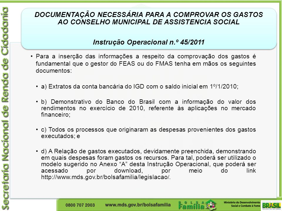 Para a inserção das informações a respeito da comprovação dos gastos é fundamental que o gestor do FEAS ou do FMAS tenha em mãos os seguintes document