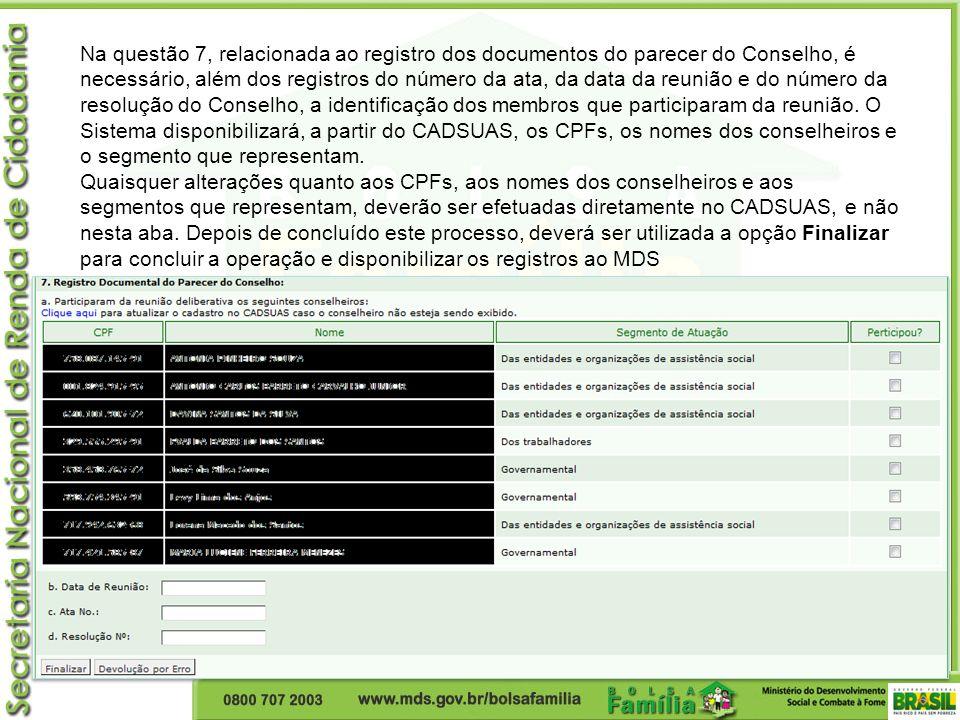 Na questão 7, relacionada ao registro dos documentos do parecer do Conselho, é necessário, além dos registros do número da ata, da data da reunião e d