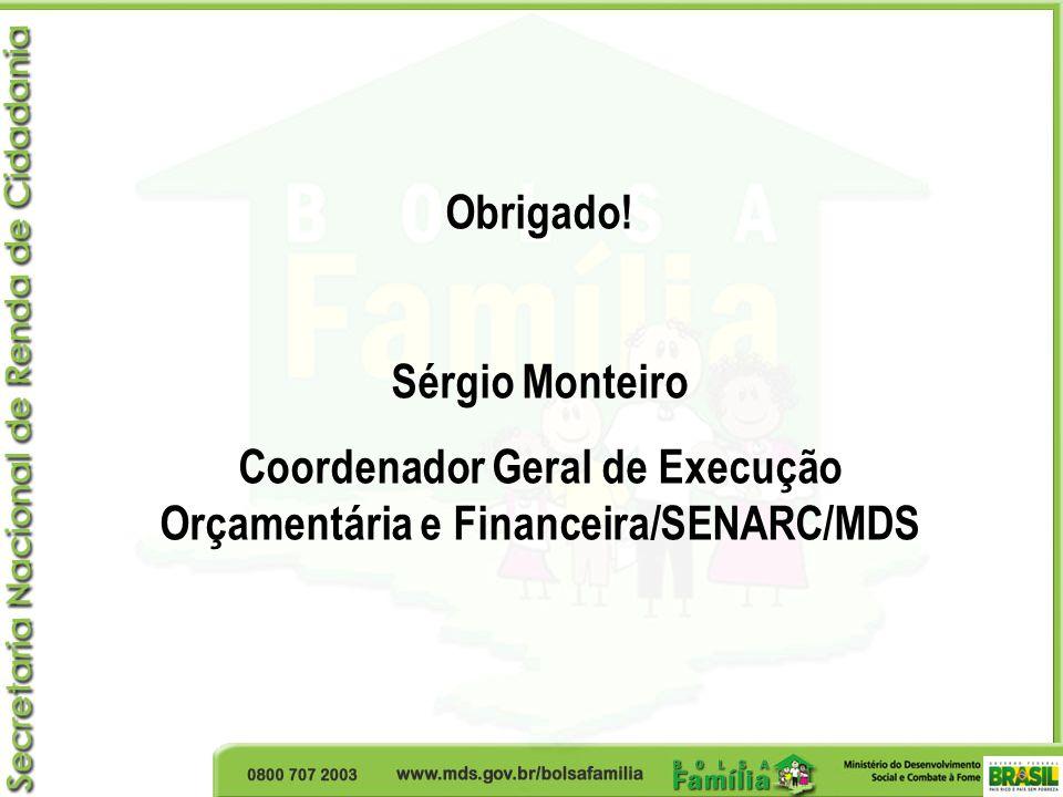 Obrigado! Sérgio Monteiro Coordenador Geral de Execução Orçamentária e Financeira/SENARC/MDS