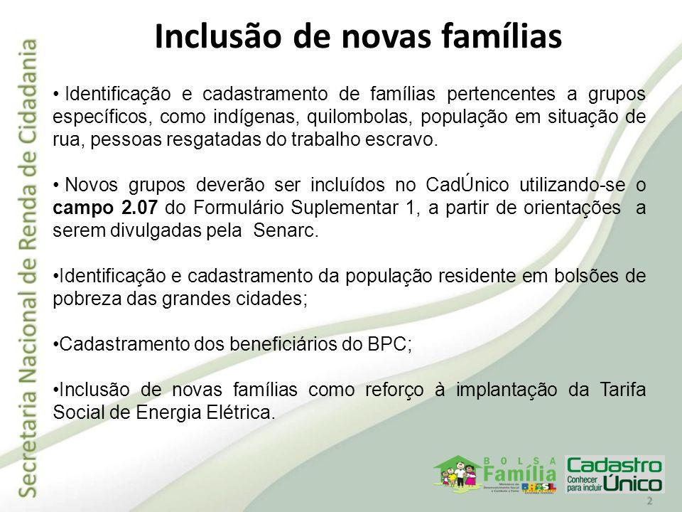 Inclusão de novas famílias Identificação e cadastramento de famílias pertencentes a grupos específicos, como indígenas, quilombolas, população em situ