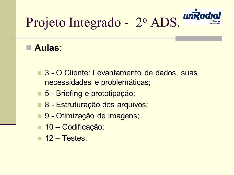 Projeto Integrado - 2 o ADS. Aulas: 3 - O Cliente: Levantamento de dados, suas necessidades e problemáticas; 5 - Briefing e prototipação; 8 - Estrutur