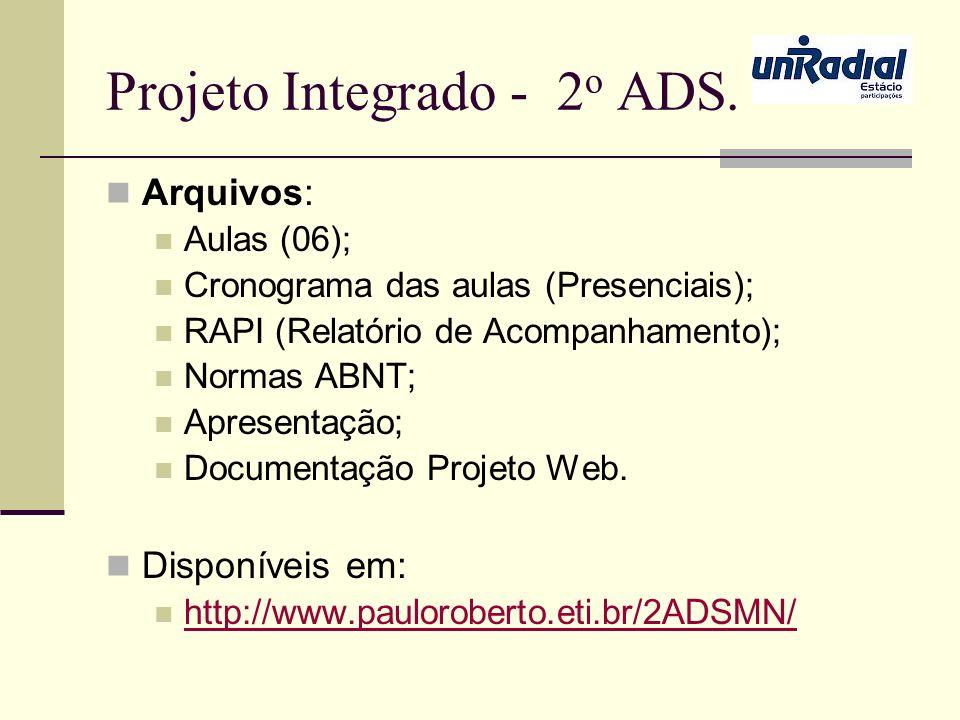 Projeto Integrado - 2 o ADS. Arquivos: Aulas (06); Cronograma das aulas (Presenciais); RAPI (Relatório de Acompanhamento); Normas ABNT; Apresentação;