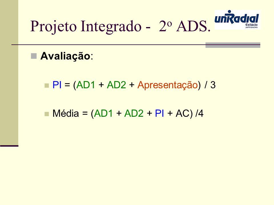 Projeto Integrado - 2 o ADS. Avaliação: PI = (AD1 + AD2 + Apresentação) / 3 Média = (AD1 + AD2 + PI + AC) /4