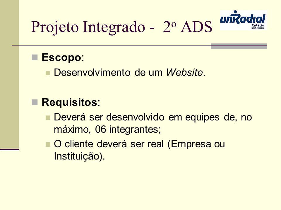 Projeto Integrado - 2 o ADS Escopo: Desenvolvimento de um Website. Requisitos: Deverá ser desenvolvido em equipes de, no máximo, 06 integrantes; O cli