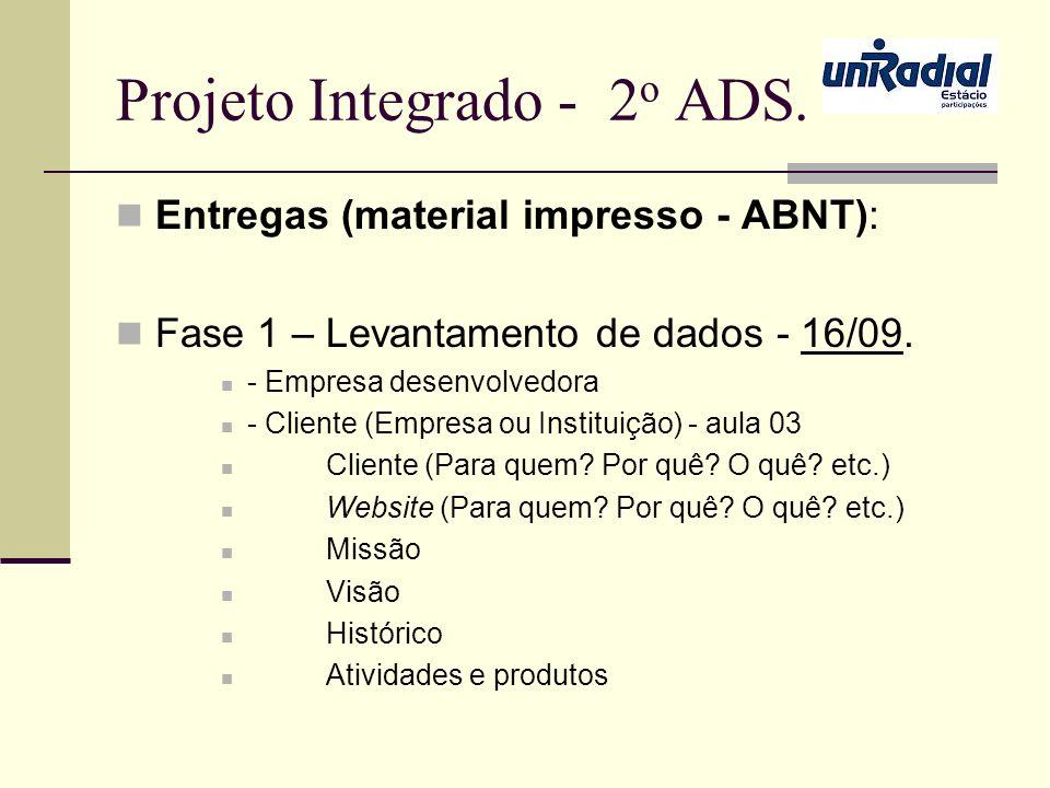 Projeto Integrado - 2 o ADS. Entregas (material impresso - ABNT): Fase 1 – Levantamento de dados - 16/09. - Empresa desenvolvedora - Cliente (Empresa