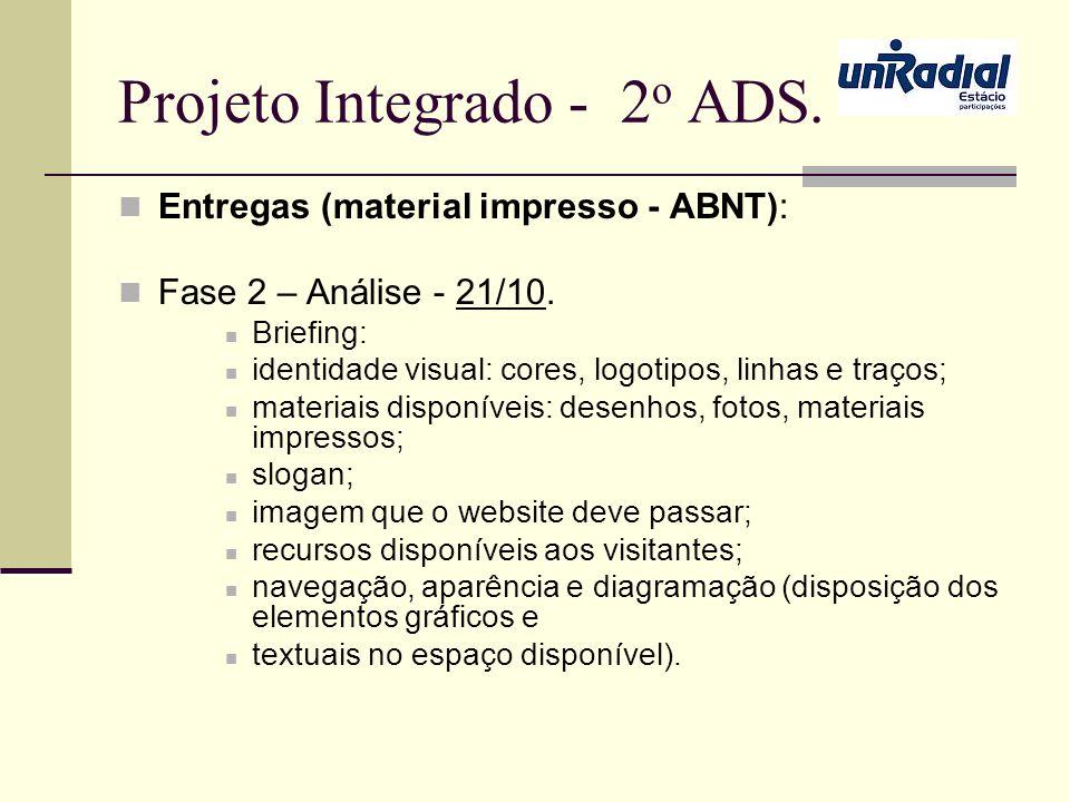 Projeto Integrado - 2 o ADS. Entregas (material impresso - ABNT): Fase 2 – Análise - 21/10. Briefing: identidade visual: cores, logotipos, linhas e tr