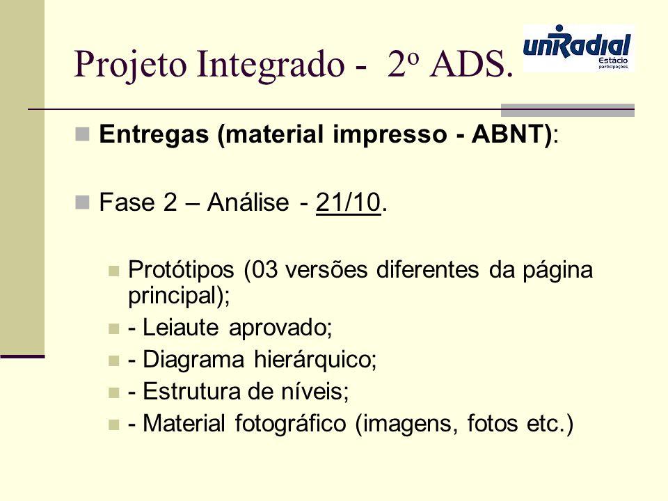 Projeto Integrado - 2 o ADS. Entregas (material impresso - ABNT): Fase 2 – Análise - 21/10. Protótipos (03 versões diferentes da página principal); -