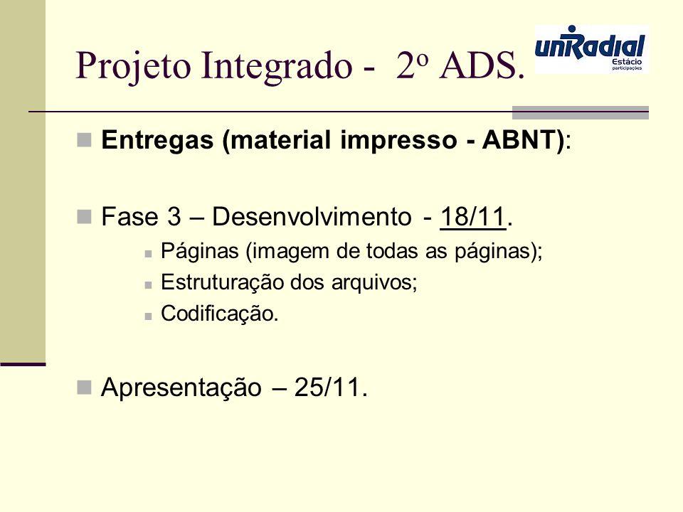 Projeto Integrado - 2 o ADS. Entregas (material impresso - ABNT): Fase 3 – Desenvolvimento - 18/11. Páginas (imagem de todas as páginas); Estruturação