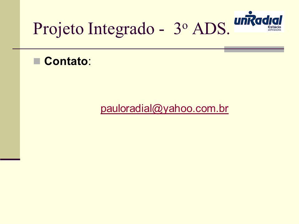 Projeto Integrado - 3 o ADS. Contato: pauloradial@yahoo.com.br