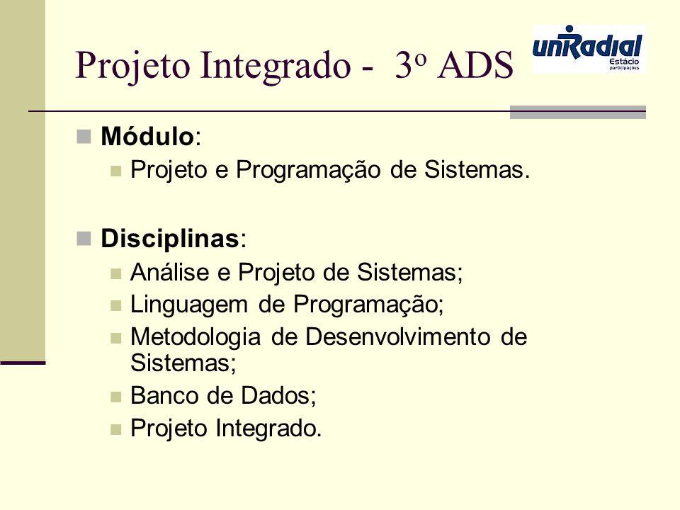 Projeto Integrado - 3 o ADS Módulo: Projeto e Programação de Sistemas. Disciplinas: Análise e Projeto de Sistemas; Linguagem de Programação; Metodolog