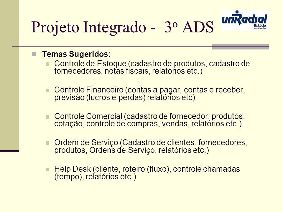Projeto Integrado - 3 o ADS Temas Sugeridos: Controle de Estoque (cadastro de produtos, cadastro de fornecedores, notas fiscais, relatórios etc.) Cont