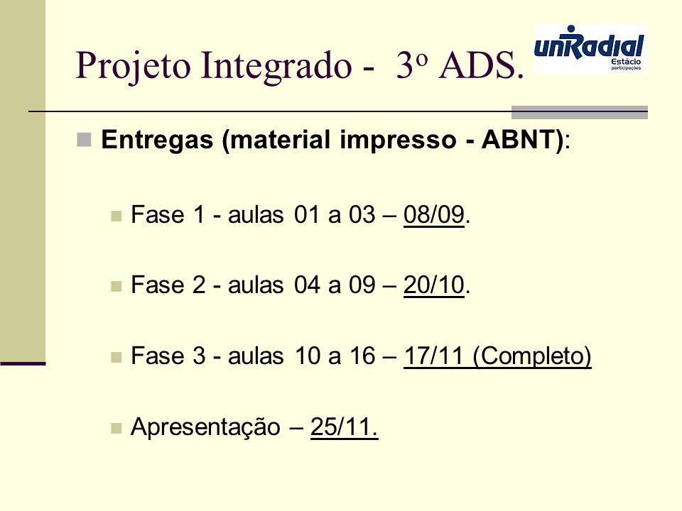 Projeto Integrado - 3 o ADS. Entregas (material impresso - ABNT): Fase 1 - aulas 01 a 03 – 08/09. Fase 2 - aulas 04 a 09 – 20/10. Fase 3 - aulas 10 a