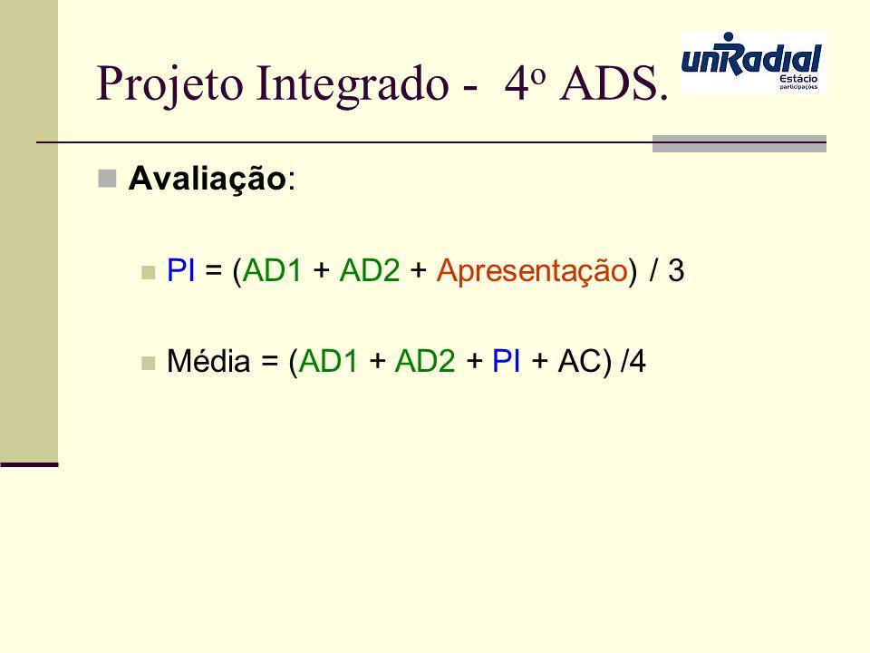 Projeto Integrado - 4 o ADS. Avaliação: PI = (AD1 + AD2 + Apresentação) / 3 Média = (AD1 + AD2 + PI + AC) /4