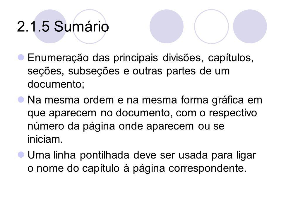 2.1.5 Sumário Enumeração das principais divisões, capítulos, seções, subseções e outras partes de um documento; Na mesma ordem e na mesma forma gráfic